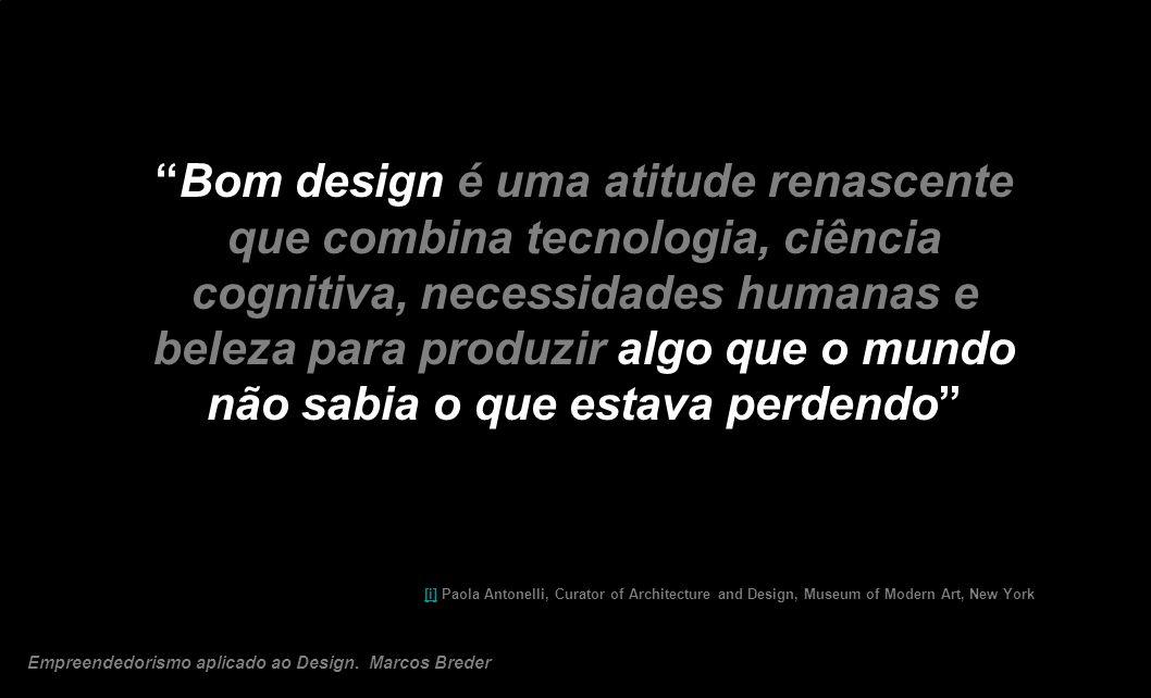 Bom design é uma atitude renascente que combina tecnologia, ciência cognitiva, necessidades humanas e beleza para produzir algo que o mundo não sabia
