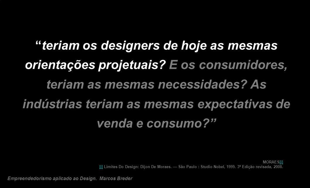 teriam os designers de hoje as mesmas orientações projetuais? E os consumidores, teriam as mesmas necessidades? As indústrias teriam as mesmas expecta