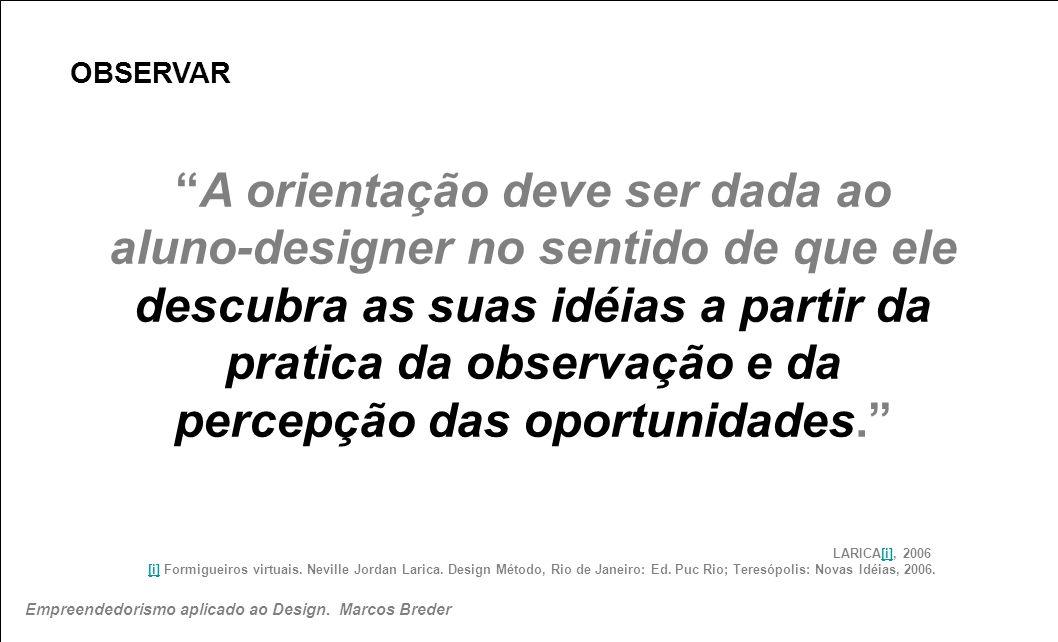 OBSERVAR LARICA[i], 2006 [i] Formigueiros virtuais. Neville Jordan Larica. Design Método, Rio de Janeiro: Ed. Puc Rio; Teresópolis: Novas Idéias, 2006