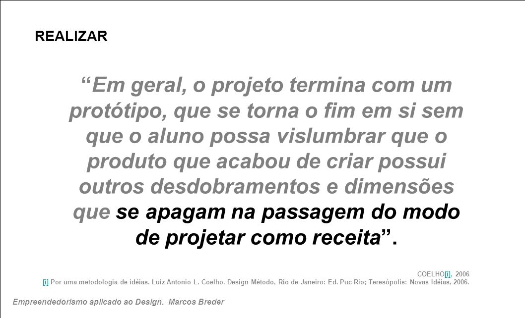 REALIZAR COELHO[i], 2006 [i] Por uma metodologia de idéias. Luiz Antonio L. Coelho. Design Método, Rio de Janeiro: Ed. Puc Rio; Teresópolis: Novas Idé