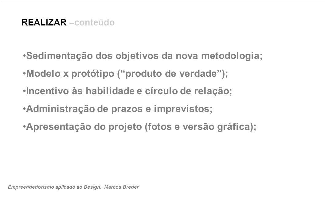REALIZAR –conteúdo Sedimentação dos objetivos da nova metodologia; Modelo x protótipo (produto de verdade); Incentivo às habilidade e círculo de relaç