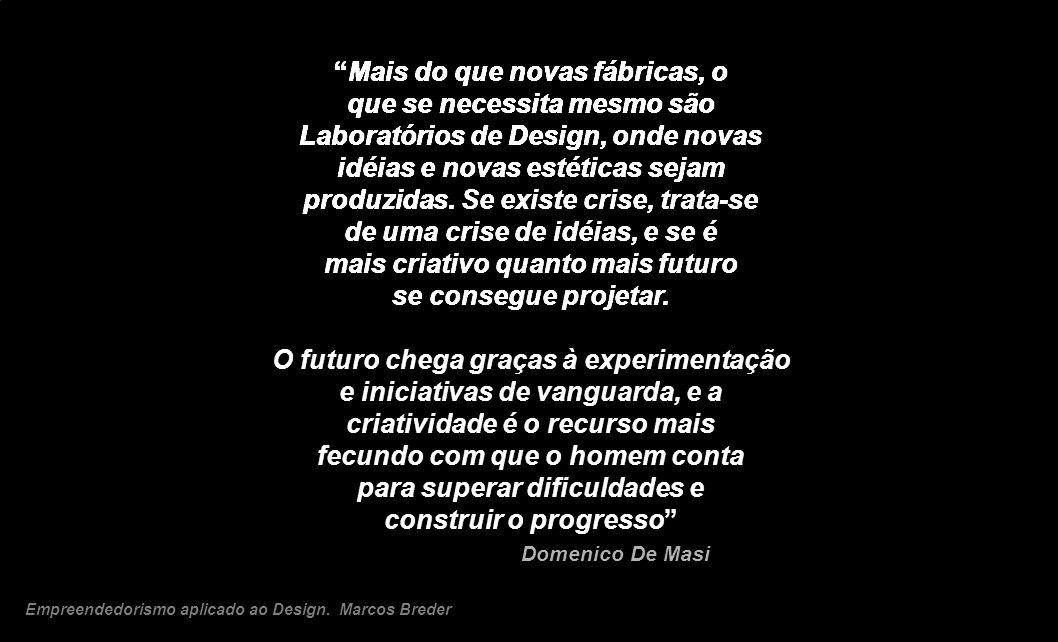 Mais do que novas fábricas, o que se necessita mesmo são Laboratórios de Design, onde novas idéias e novas estéticas sejam produzidas. Se existe crise