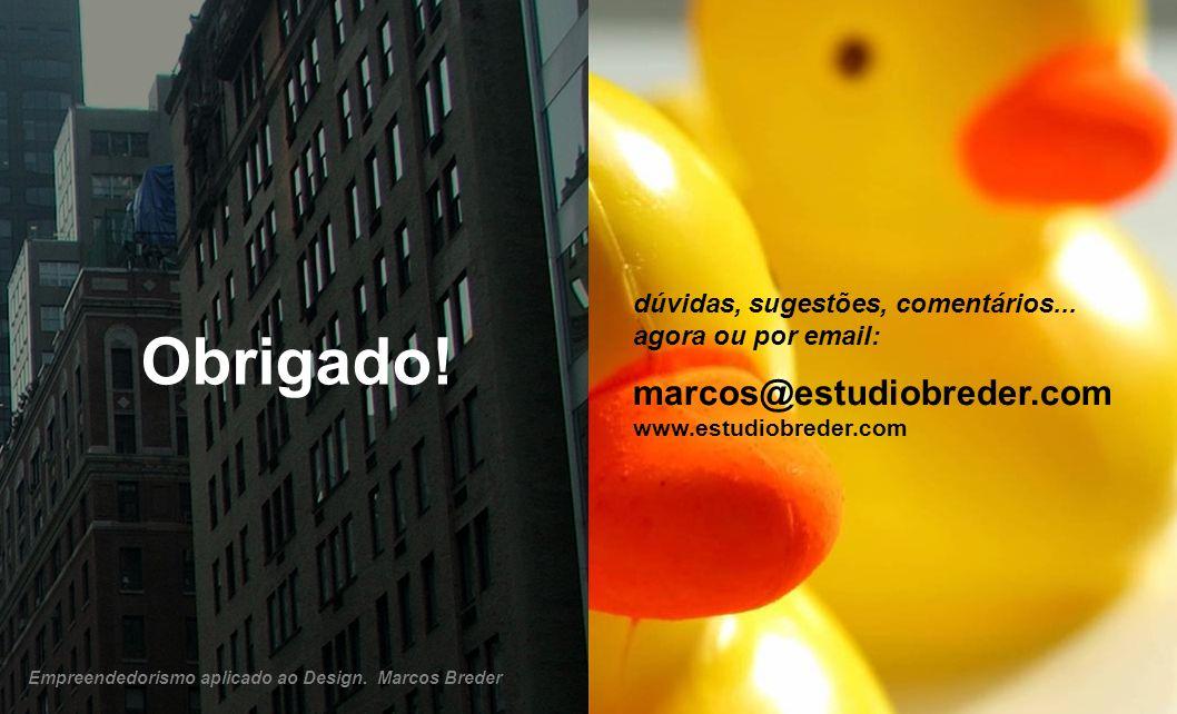 Obrigado! marcos@estudiobreder.com www.estudiobreder.com dúvidas, sugestões, comentários... agora ou por email: Empreendedorismo aplicado ao Design. M