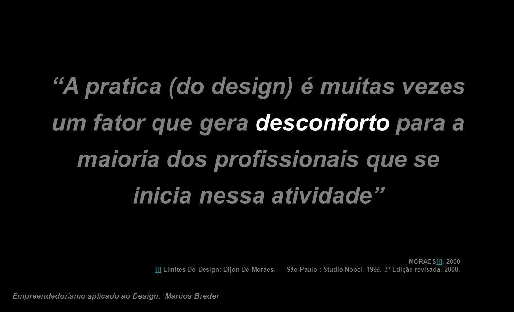 A pratica (do design) é muitas vezes um fator que gera desconforto para a maioria dos profissionais que se inicia nessa atividade MORAES[i], 2008 [i]