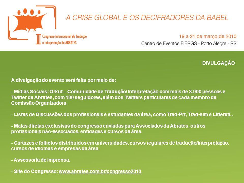 DIVULGAÇÃO A divulgação do evento será feita por meio de: - Mídias Sociais: Orkut – Comunidade de Tradução/ Interpretação com mais de 8.000 pessoas e
