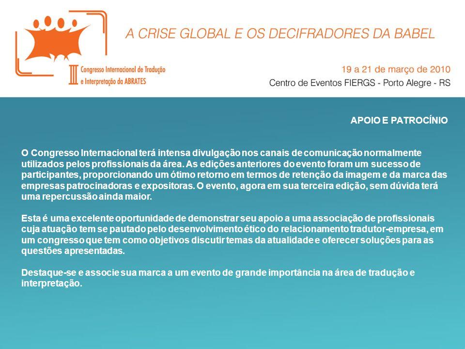 APOIO E PATROCÍNIO O Congresso Internacional terá intensa divulgação nos canais de comunicação normalmente utilizados pelos profissionais da área. As