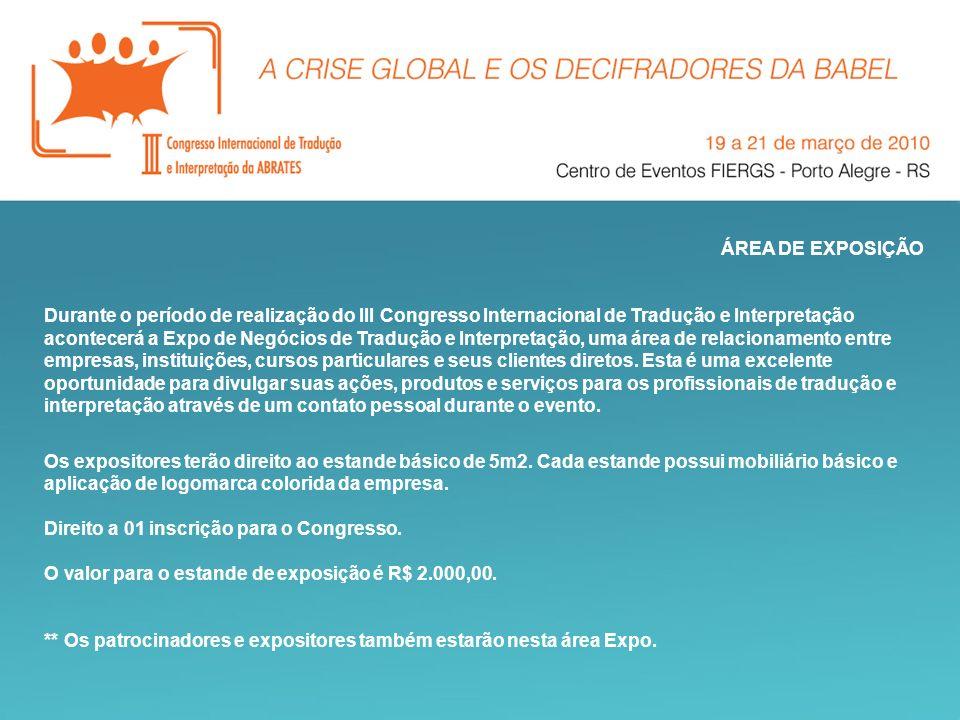 ÁREA DE EXPOSIÇÃO Durante o período de realização do III Congresso Internacional de Tradução e Interpretação acontecerá a Expo de Negócios de Tradução