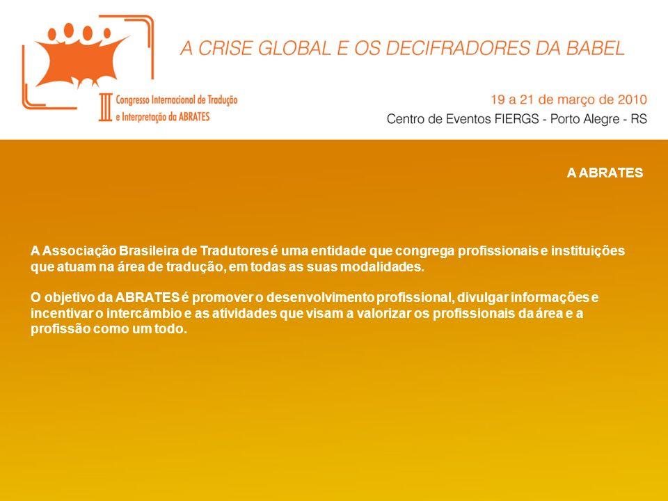 A ABRATES A Associação Brasileira de Tradutores é uma entidade que congrega profissionais e instituições que atuam na área de tradução, em todas as su