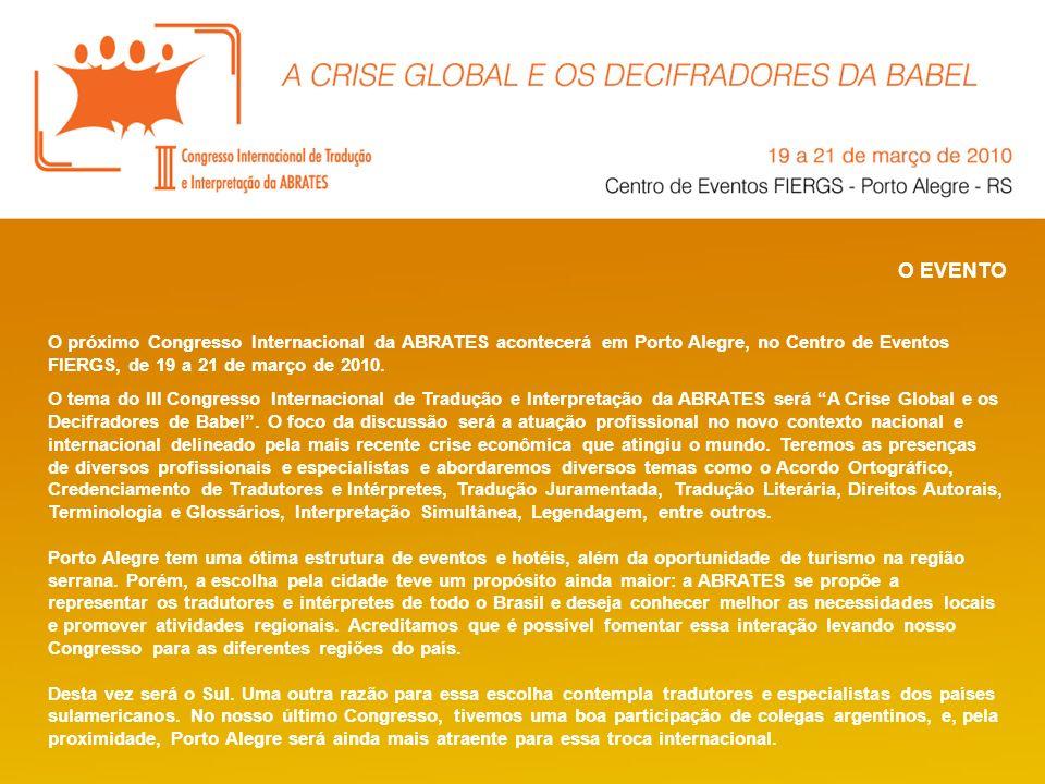 O EVENTO O próximo Congresso Internacional da ABRATES acontecerá em Porto Alegre, no Centro de Eventos FIERGS, de 19 a 21 de março de 2010. O tema do