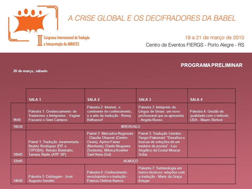 PROGRAMA PRELIMINAR 20 de março, sábado SALA 1SALA 2SALA 3SALA 4 9h00 Palestra 1: Credenciamento de Tradutores e Intérpretes - Vagner Fracassi e Sieni