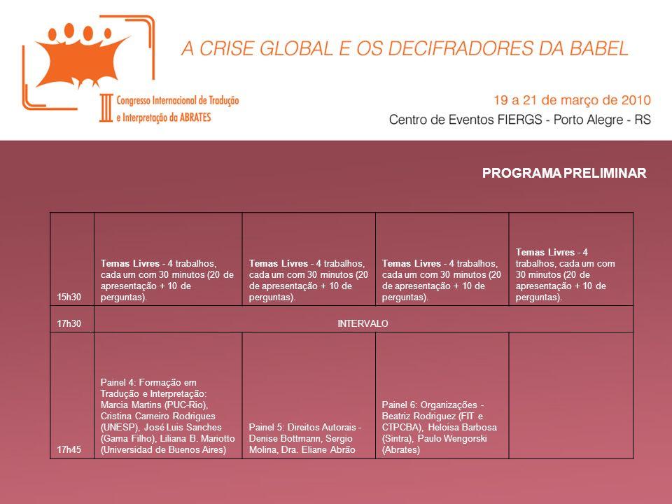 PROGRAMA PRELIMINAR 15h30 Temas Livres - 4 trabalhos, cada um com 30 minutos (20 de apresentação + 10 de perguntas). 17h30INTERVALO 17h45 Painel 4: Fo