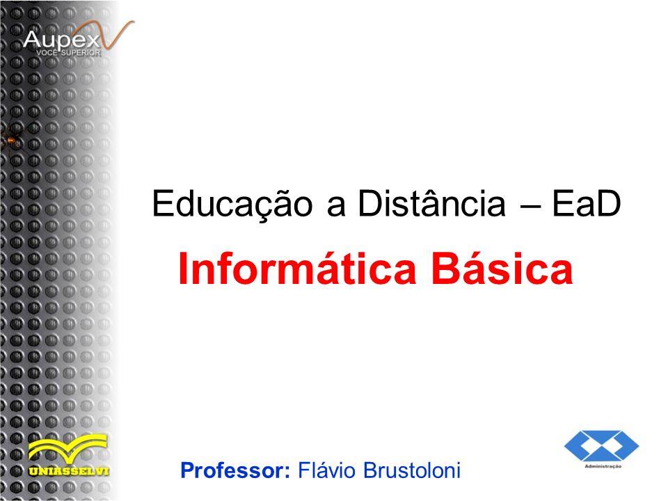 Educação a Distância – EaD Professor: Flávio Brustoloni Informática Básica