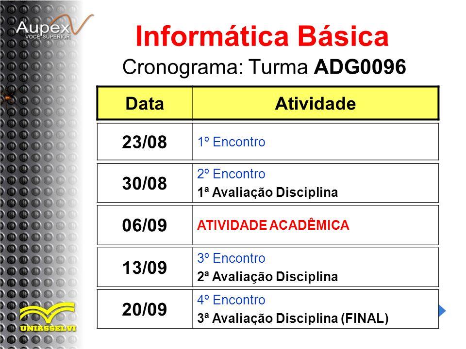 Cronograma: Turma ADG0096 Informática Básica DataAtividade 30/08 2º Encontro 1ª Avaliação Disciplina 23/08 1º Encontro 20/09 4º Encontro 3ª Avaliação