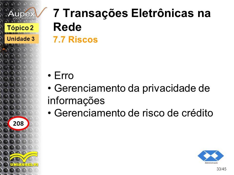 7 Transações Eletrônicas na Rede 7.7 Riscos Erro Gerenciamento da privacidade de informações Gerenciamento de risco de crédito 33/45 Tópico 2 208 Unid