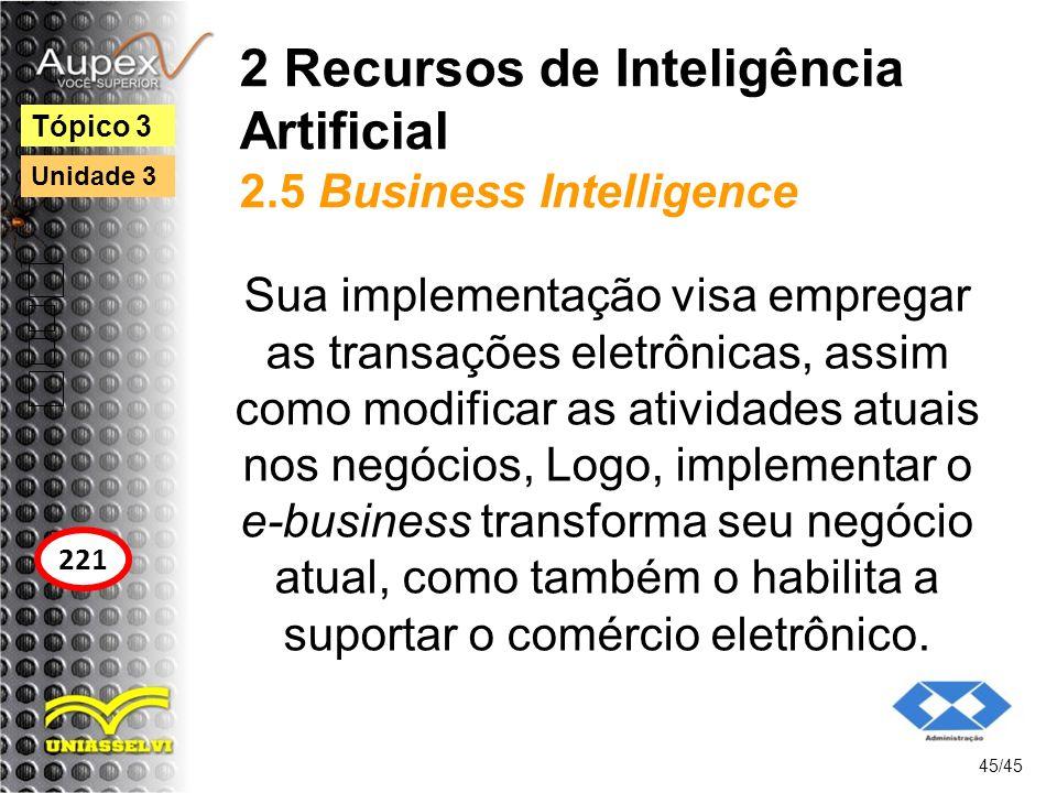 2 Recursos de Inteligência Artificial 2.5 Business Intelligence Sua implementação visa empregar as transações eletrônicas, assim como modificar as ati