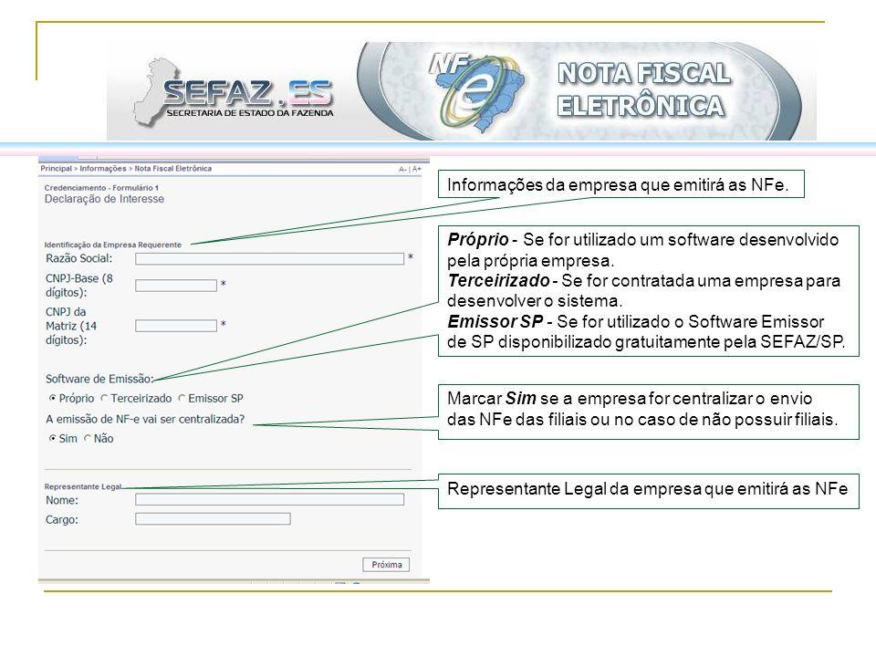 Informações da empresa que emitirá as NFe. Próprio - Se for utilizado um software desenvolvido pela própria empresa. Terceirizado - Se for contratada
