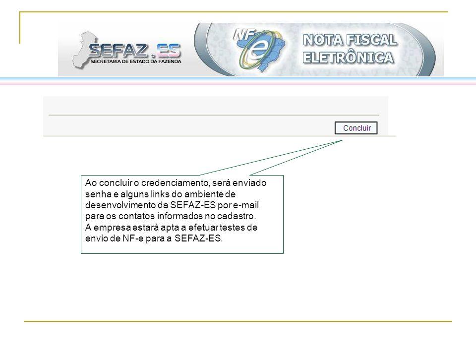 Ao concluir o credenciamento, será enviado senha e alguns links do ambiente de desenvolvimento da SEFAZ-ES por e-mail para os contatos informados no c
