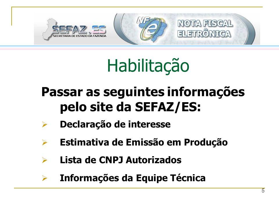 5 Habilitação Passar as seguintes informações pelo site da SEFAZ/ES: Declaração de interesse Estimativa de Emissão em Produção Lista de CNPJ Autorizad