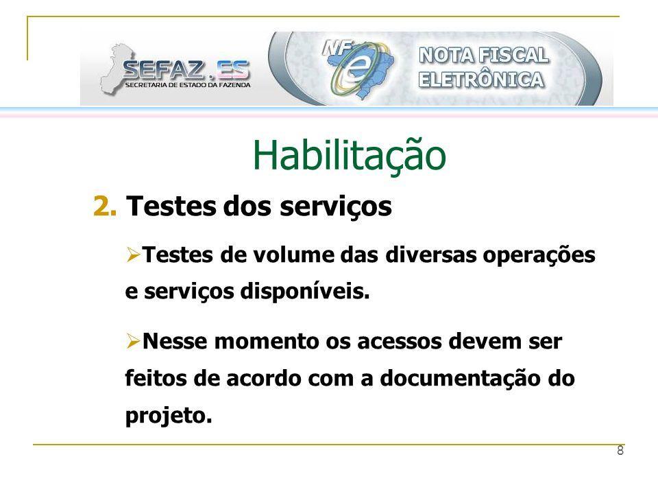8 Habilitação 2. Testes dos serviços Testes de volume das diversas operações e serviços disponíveis. Nesse momento os acessos devem ser feitos de acor