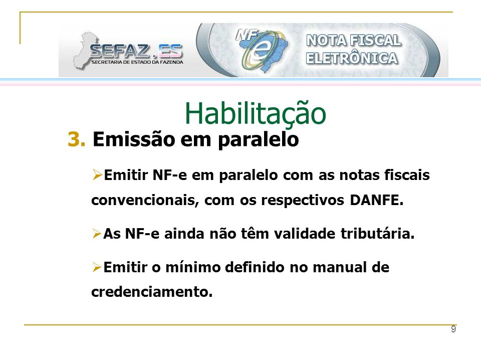 9 Habilitação 3. Emissão em paralelo Emitir NF-e em paralelo com as notas fiscais convencionais, com os respectivos DANFE. As NF-e ainda não têm valid