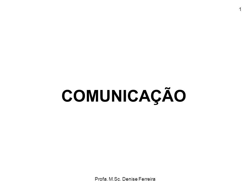 Profa. M.Sc. Denise Ferreira 1 COMUNICAÇÃO