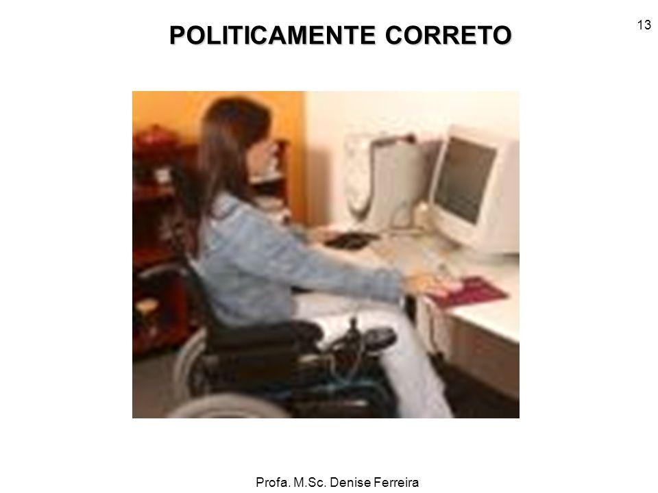 Profa. M.Sc. Denise Ferreira 13 POLITICAMENTE CORRETO