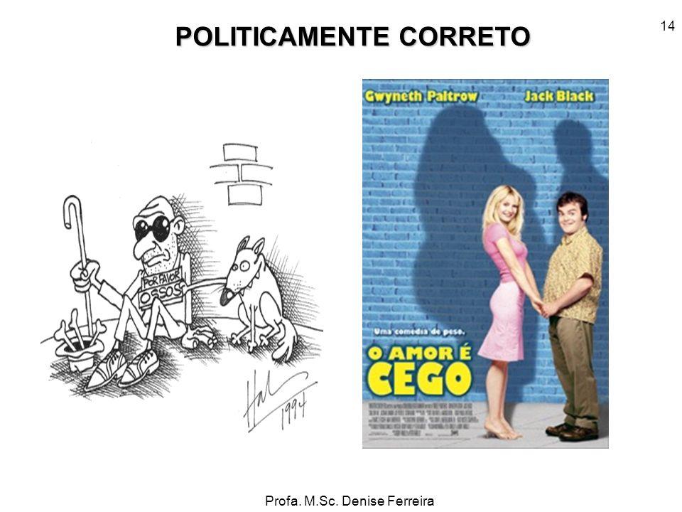 Profa. M.Sc. Denise Ferreira 14 POLITICAMENTE CORRETO