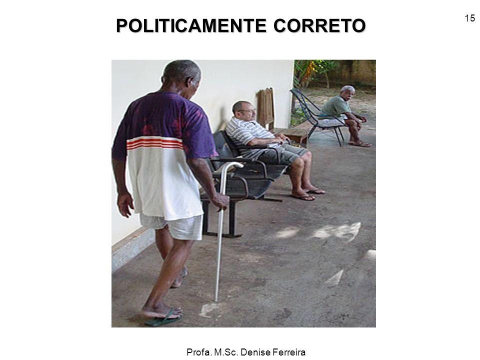 Profa. M.Sc. Denise Ferreira 15 POLITICAMENTE CORRETO