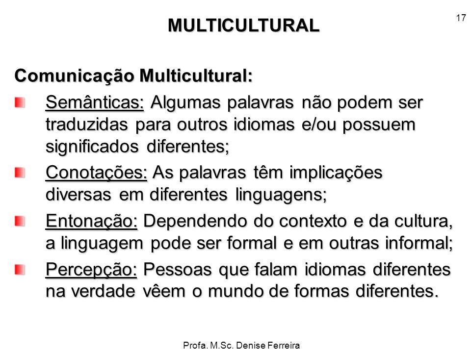 Profa. M.Sc. Denise Ferreira 17 Comunicação Multicultural: Semânticas: Algumas palavras não podem ser traduzidas para outros idiomas e/ou possuem sign