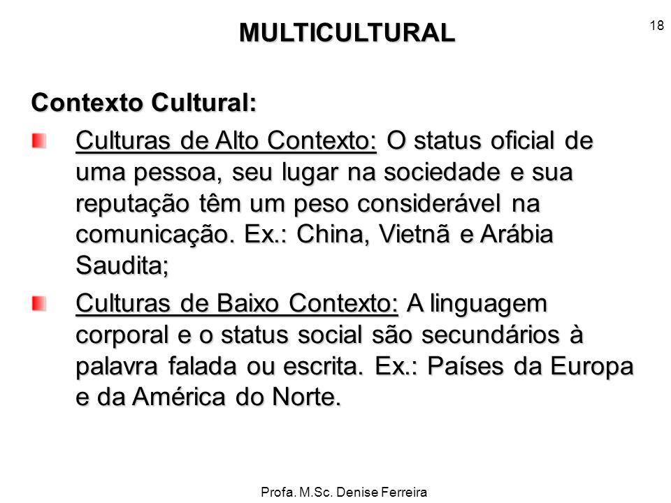 Profa. M.Sc. Denise Ferreira 18 Contexto Cultural: Culturas de Alto Contexto: O status oficial de uma pessoa, seu lugar na sociedade e sua reputação t