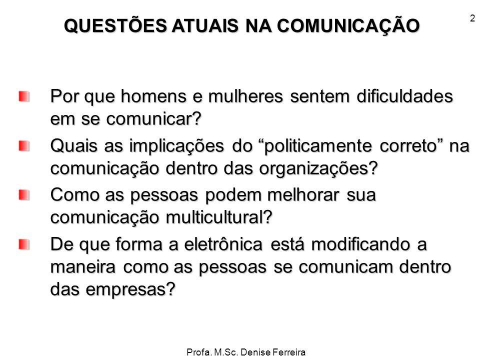 Profa. M.Sc. Denise Ferreira 2 Por que homens e mulheres sentem dificuldades em se comunicar? Quais as implicações do politicamente correto na comunic