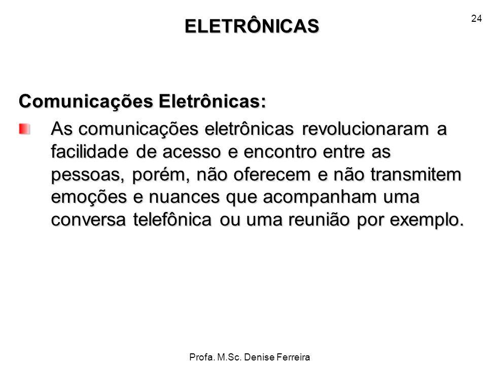 Profa. M.Sc. Denise Ferreira 24 Comunicações Eletrônicas: As comunicações eletrônicas revolucionaram a facilidade de acesso e encontro entre as pessoa
