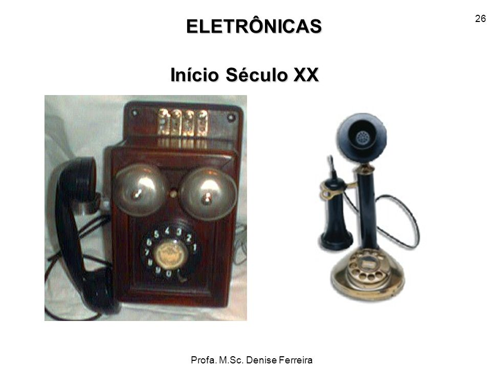 Profa. M.Sc. Denise Ferreira 26 ELETRÔNICAS Início Século XX