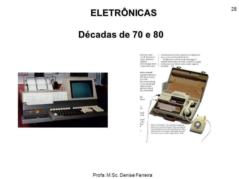 Profa. M.Sc. Denise Ferreira 28 ELETRÔNICAS Décadas de 70 e 80
