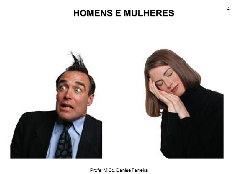 Profa. M.Sc. Denise Ferreira 4 HOMENS E MULHERES