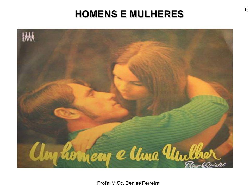 Profa. M.Sc. Denise Ferreira 5 HOMENS E MULHERES