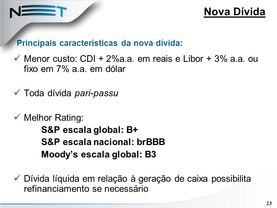 23 Nova Dívida Menor custo: CDI + 2%a.a. em reais e Libor + 3% a.a.