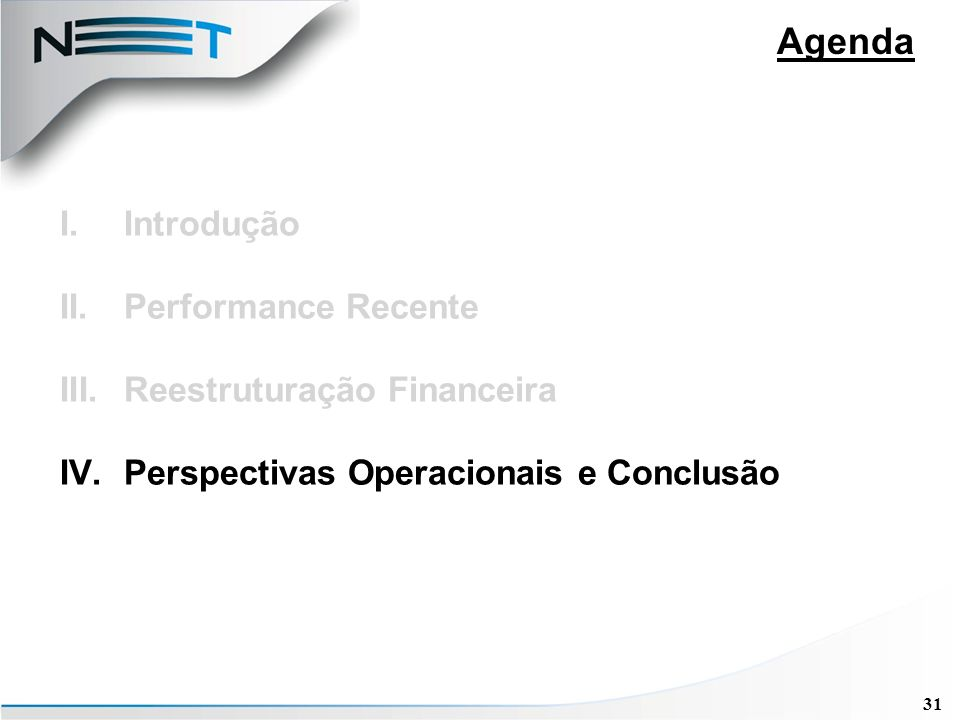 31 I.Introdução II.Performance Recente III.Reestruturação Financeira IV.Perspectivas Operacionais e Conclusão Agenda
