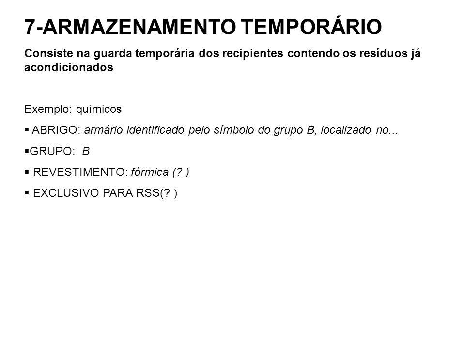 7-ARMAZENAMENTO TEMPORÁRIO Consiste na guarda temporária dos recipientes contendo os resíduos já acondicionados Exemplo: químicos ABRIGO: armário iden