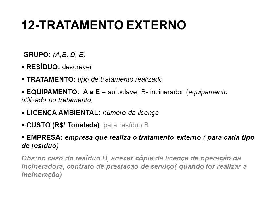 12-TRATAMENTO EXTERNO GRUPO: (A,B, D, E) RESÍDUO: descrever TRATAMENTO: tipo de tratamento realizado EQUIPAMENTO: A e E = autoclave; B- incinerador (e