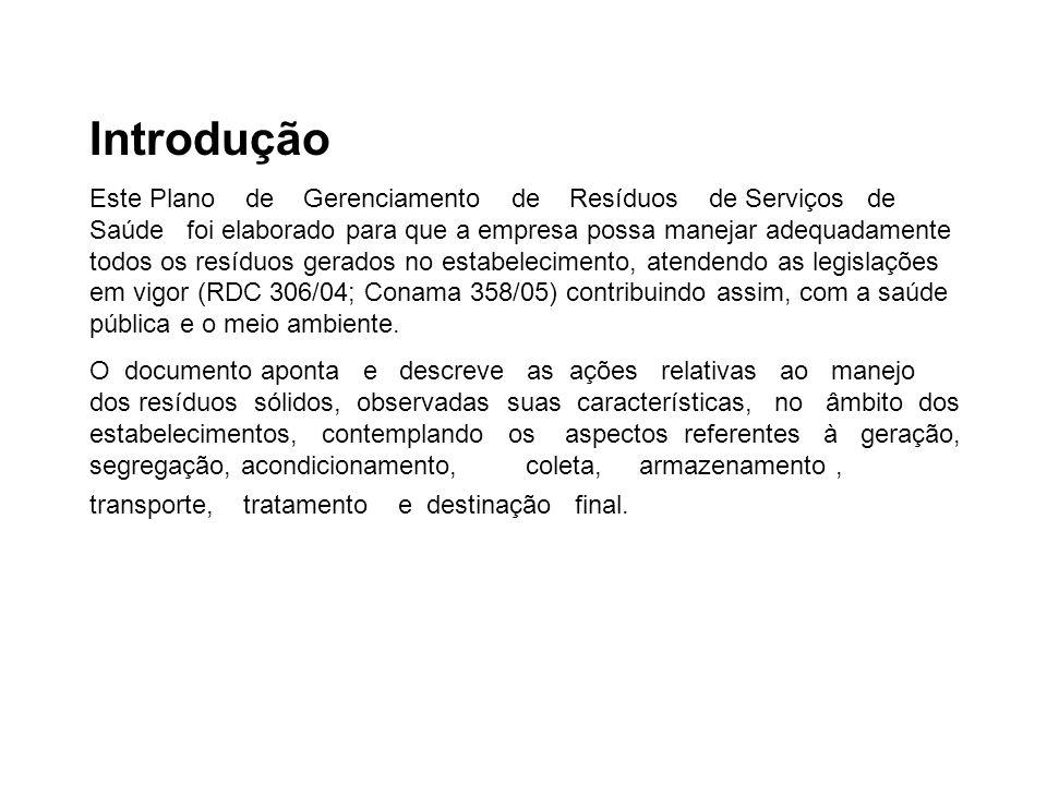 Introdução Este Plano de Gerenciamento de Resíduos de Serviços de Saúde foi elaborado para que a empresa possa manejar adequadamente todos os resíduos