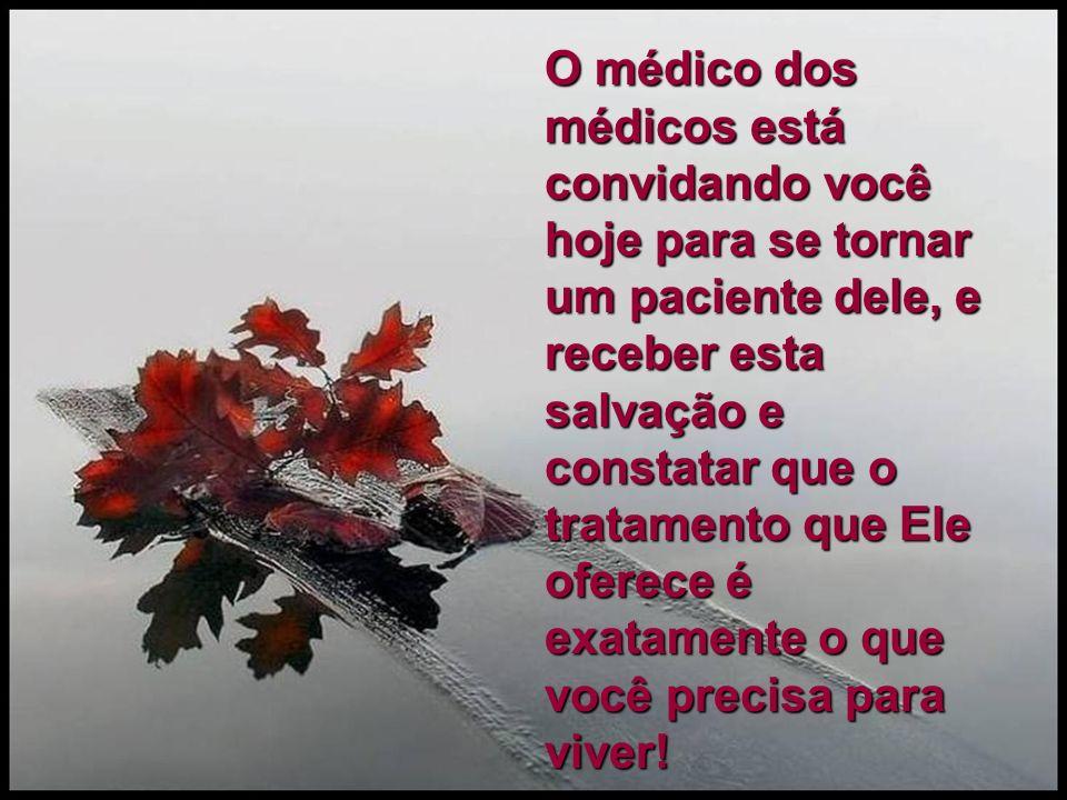 O tratamento que ele oferece é mais do que a cura de uma doença física, é uma vida de paz e alegria aqui na terra e mais uma eternidade inteira ao seu