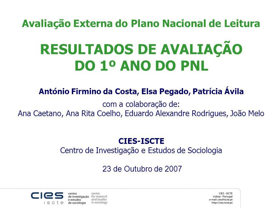 Avaliação Externa do Plano Nacional de Leitura RESULTADOS DE AVALIAÇÃO DO 1º ANO DO PNL António Firmino da Costa, Elsa Pegado, Patrícia Ávila com a co
