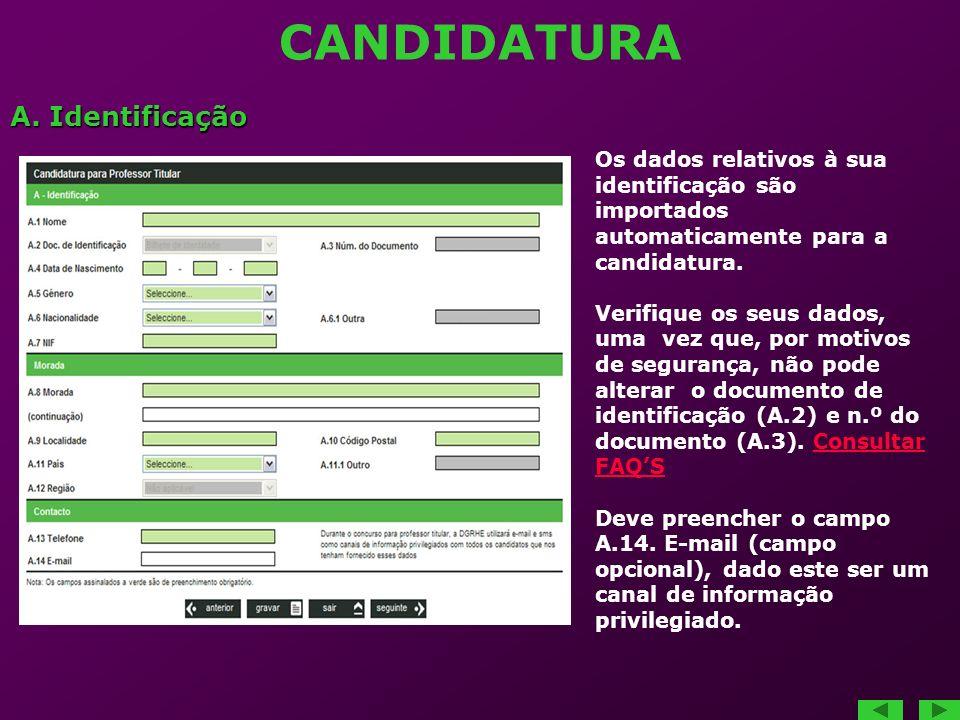 CANDIDATURA A. Identificação Os dados relativos à sua identificação são importados automaticamente para a candidatura. Verifique os seus dados, uma ve