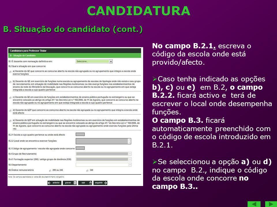 CANDIDATURA B. Situação do candidato (cont.) No campo B.2.1. escreva o código da escola onde está provido/afecto. Caso tenha indicado as opções b), c)