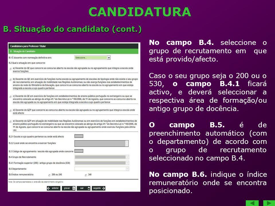 CANDIDATURA B. Situação do candidato (cont.) No campo B.4. seleccione o grupo de recrutamento em que está provido/afecto. Caso o seu grupo seja o 200