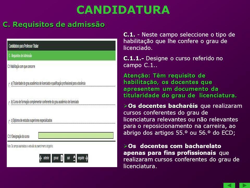 CANDIDATURA C.1. - Neste campo seleccione o tipo de habilitação que lhe confere o grau de licenciado. C.1.1.- Designe o curso referido no campo C.1..