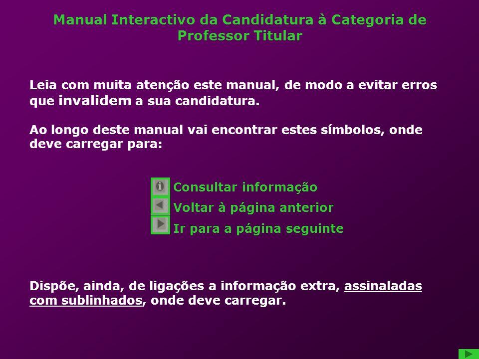 Manual Interactivo da Candidatura à Categoria de Professor Titular Leia com muita atenção este manual, de modo a evitar erros que invalidem a sua candidatura.