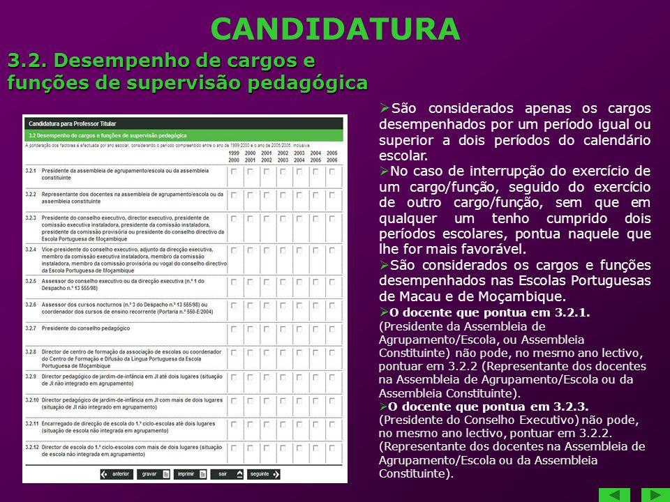 CANDIDATURA 3.2. Desempenho de cargos e funções de supervisão pedagógica São considerados apenas os cargos desempenhados por um período igual ou super