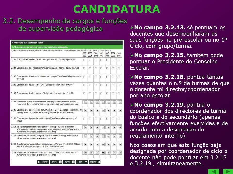 CANDIDATURA 3.2. Desempenho de cargos e funções de supervisão pedagógica de supervisão pedagógica No campo 3.2.13. só pontuam os docentes que desempen